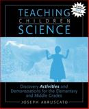Teaching Children Science : Discovery Activities and Demonstrations for the Elementary and Middle Grades, Abruscato, Joseph, 0205330029