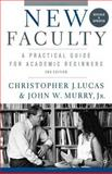 New Faculty : A Practical Guide for Academic Beginners, Lucas, Christopher J. and Murry, John W., Jr., 0230600026