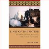 Lines of the Nation : Indian Railway Workers, Bureaucracy, and the Intimate Historical Self, Bear, Laura, 0231140029