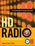 HD Radio Implementation : The Field Guide for Facility Conversion, Ray, Thomas R., III, 0240810023