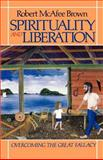 Spirituality and Liberation : Overcoming the Great Fallacy, Brown, Robert McAfee, 0664250025