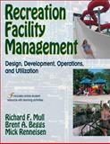 Recreation Facility Management : Design, Development, Operations, and Utilization, Mull, Richard F. and Beggs, Brent A., 0736070028