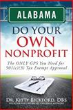 ALABAMA Do Your Own Nonprofit : The ONLY GPS You Need for 501c3 Tax Exempt Approval, Bickford, Kitty, 1633080021