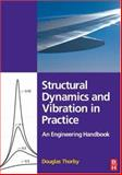 Structural Dynamics and Vibration in Practice : An Engineering Handbook, Thorby, Douglas, 0750680024