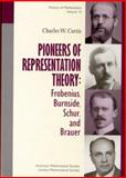Pioneers of Representation Theory : Frobenius, Burnside, Schur and Brauer, Curtis, Charles W., 0821890026