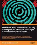 Maximize Your Investment : Accelerate packaged (COTS) software implementations, increase returns on investment, and reduce implementation costs and customizations, Brett Beaubouef, Grady, 1849680027
