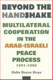 Beyond the Handshake : Multilateral Cooperation in the Arab-Israeli Peace Process, 1991-1996, Kaye, Dalia Dassa, 0231120028