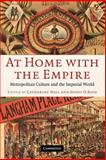 At Home with the Empire : Metropolitan Culture and the Imperial World, , 0521670020
