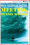 Meeting Dennis Wilson: Book One, Max Shenk, 148495002X