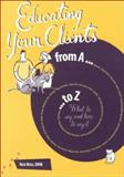 Educating Your Clients from A to Z : What to Say and How to Say It, Boss, Nan, 1583260021