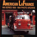 American Lafrance 900 Series, 1958-1964, Lawrence E. Phillips, 158388002X