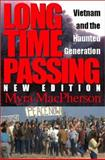 Long Time Passing : Vietnam and the Haunted Generation, MacPherson, Myra, 0253340039