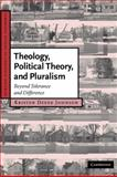 Theology, Political Theory, and Pluralism : Beyond Tolerance and Difference, Johnson, Kristen Deede, 0521870038