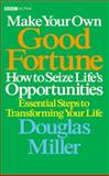 Make Your Own Good Fortune : How to Seize Life's Opportunities, Miller, Douglas, 0563520035