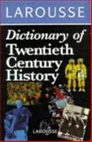 Larousse Dictionary of Twentieth Century History, , 0752300032