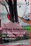 Urban Interstices : The Aesthetics and the Politics of the in Between, Brighenti, Andrea Mubi, 1472410033