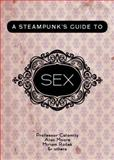 A Steampunk's Guide to Sex, Professor Calamity and Alan Moore, 193866003X