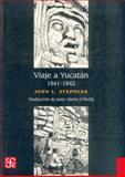 Viaje a Yucatán 1841 - 1842 9789681670030