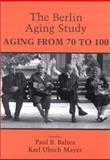 The Berlin Aging Study : Aging from 70 To 100, , 0521000033