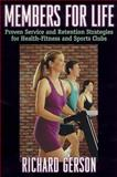 Members for Life : Proven Service and Retention Strategies for Health-Fitness and Sports Clubs, Gerson, Richard, 0736000038