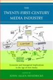 The Twenty-First-Century Media Industry : Economic and Managerial Implications in the Age of New Media, , 0739140035
