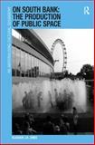 On South Bank : The Production of Public Space, Jones, Alasdair J. H., 1409440036