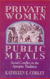 Private Women, Public Meals : Social Conflict in the Synoptic Tradition, Corley, Kathleen, 1565630033