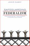 Safeguarding Federalism : How States Protect Their Interests in National Policymaking, Nugent, John D., 0806140038