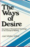 The Ways of Desire : New Essays in Philosophical Psychology on the Concept of Wanting, , 0913750034