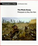 The Photo Essay : Photographs by Mary Ellen Mark, Mary Ellen Mark, 1560980036