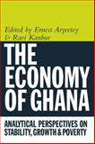 The Economy of Ghana : Analytical Perspectives on Stability, Growth and Poverty, Kanbur, Ravi, 1847010032