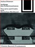Anfänge des Funktionalismus : Von Arts and Crafts Zum Deutschen Werkbund, Posener, Julius, 3035600031