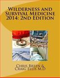 Wilderness and Survival Medicine 2014: 2nd Edition, Chris Breen and Craig Ellis, 1493720031