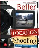 Better Location Shooting : Techniques for Video Production, Martingell, Paul, 0240810031