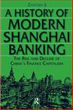 A History of Modern Shanghai Banking : The Rise and Decline of China's Finance Capitalism, Ji, Zhaojin, 0765610035