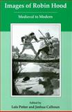 Images of Robin Hood : Medieval to Modern, Potter, Lois and Calhoun, Joshua, 0874130034