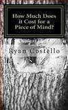 How Much Does It Cost for a Piece of Mind, Ryan Costello, 1499370032