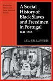 A Social History of Black Slaves and Freedmen in Portugal, 1441-1555, Saunders, A., 0521130034