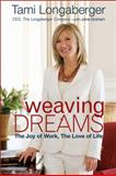 Weaving Dreams : The Joy of Work, the Love of Life, Longaberger, Tami, 0470630035