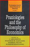 Praxiologies and the Philosophy of Economics 9781560000037