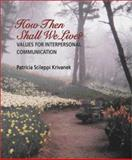 How Then Shall We Live : Values for Interpersonal Communication, Krivanek, 007240003X