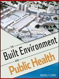 The Built Environment and Public Health, Lopez, Russell P., 047062003X