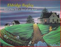 Eldridge Bagley : Son of the Soil, Soul of an Artist, Hitchcock, Susan T., 157814003X