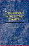 Transcontinental Railway Strategy, 1869-1893 9781587980039