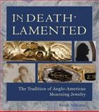 In Death Lamented : The Tradition of Anglo-American Mourning Jewelry, Nehama, Sarah, 1936520036