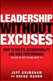 Leadership Without Excuses : How to Create Accountability and High Performance, Grimshaw, Jeff and Baron, Gregg, 0071600043