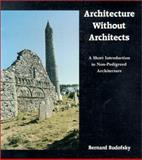 Architecture Without Architects : A Short Introduction to Non-Pedigreed Architecture, Rudofsky, Bernard, 0826310044
