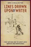 Lines Drawn upon the Water : First Nations and the Great Lakes Borders and Borderlands, , 1554580048