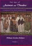 The Age of Justinian and Theodora : A History of the Sixth Century A. D., Holmes, W. G., 1593330049