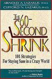 The 60-Second Shrink : 101 Strategies for Staying Sane in a Crazy World, Lazarus, Arnold A. and Lazarus, Clifford N., 1886230048